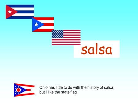 Salsa Ohio has little to do with the history of salsa, but I like the state flag.