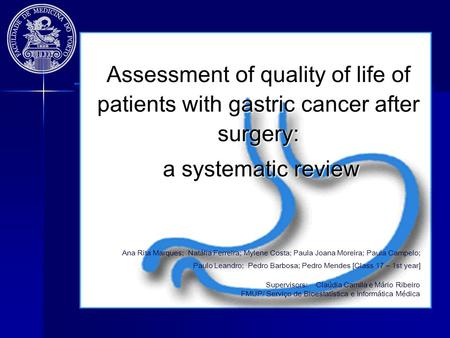 Assessment of quality of life of patients with gastric cancer after surgery: a systematic review a systematic review Ana Rita Marques; Natália Ferreira;