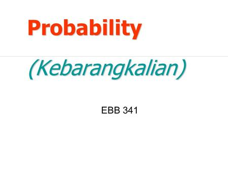 Probability (Kebarangkalian) EBB 341. Probability and Statistics Parameters population sample before observation after observation data random variables.