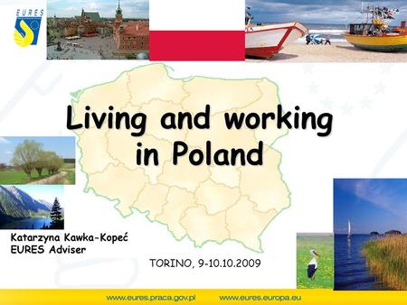TORINO, 9-10.10.2009 Living and working in Poland Katarzyna Kawka-Kopeć EURES Adviser.
