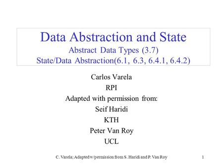 C. Varela; Adapted w/permission from S. Haridi and P. Van Roy1 Data Abstraction and State Abstract Data Types (3.7) State/Data Abstraction(6.1, 6.3, 6.4.1,