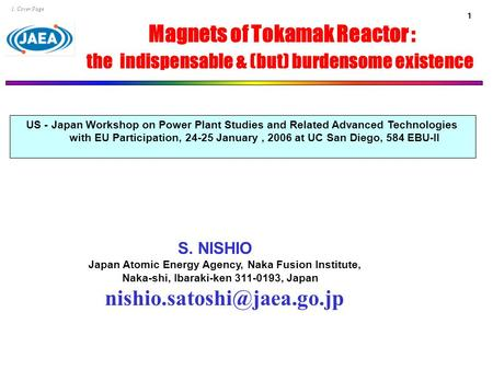 1 1. Cover Page S. NISHIO Japan Atomic Energy Agency, Naka Fusion Institute, Naka-shi, Ibaraki-ken 311-0193, Japan US - Japan.