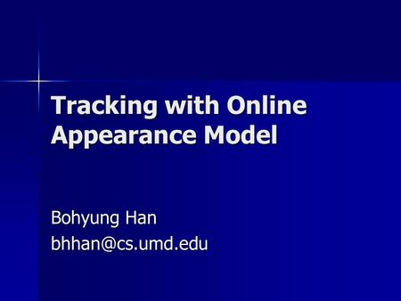 Tracking with Online Appearance Model Bohyung Han