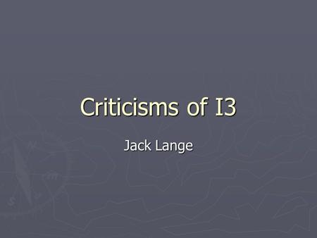 Criticisms of I3 Jack Lange. General Issues ► Design ► Performance ► Practicality.