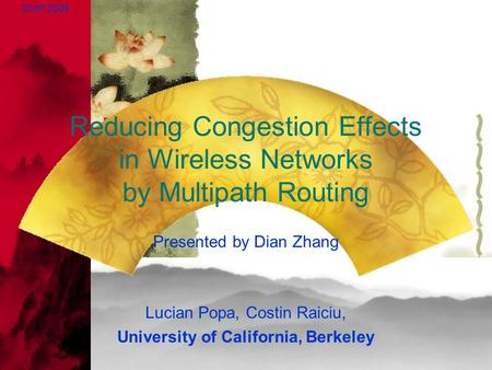 Reducing Congestion Effects in Wireless Networks by Multipath Routing Presented by Dian Zhang Lucian Popa, Costin Raiciu, University of California, Berkeley.