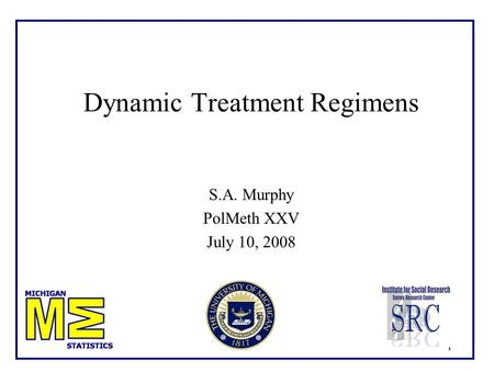 1 Dynamic Treatment Regimens S.A. Murphy PolMeth XXV July 10, 2008.