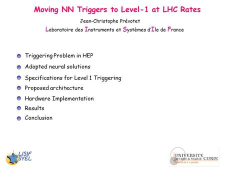 Moving NN Triggers to Level-1 at LHC Rates Triggering Problem in HEP Adopted neural solutions Specifications for Level 1 Triggering Hardware Implementation.