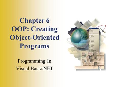 Chapter 6 OOP: Creating Object-Oriented Programs Programming In Visual Basic.NET.