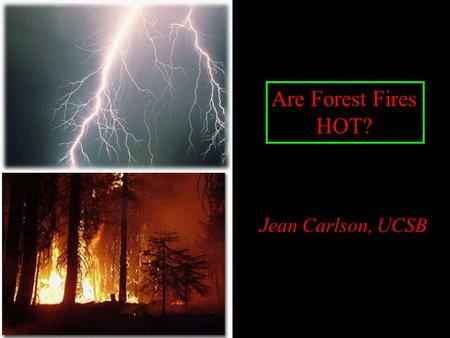 "Are Forest Fires HOT? Jean Carlson, UCSB. Background Much attention has been given to ""complex adaptive systems"" in the last decade. Popularization of."