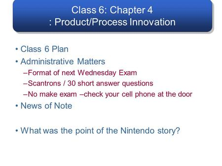 Class 6: Chapter 4 : Product/Process Innovation