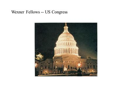 Wexner Fellows -- US Congress. The Basics House –435 Members –2 Year Terms –Committee Dominant –Majority Party Dominant –108th Congress –Lots of Staff.