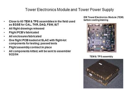 Tower Electronics Module and Tower Power Supply EM Tower Electronics Module (TEM) before coating/staking TEM & TPS assembly Close to 60 TEM & TPS assemblies.