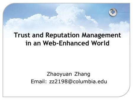 Trust and Reputation Management in an Web-Enhanced World Zhaoyuan Zhang