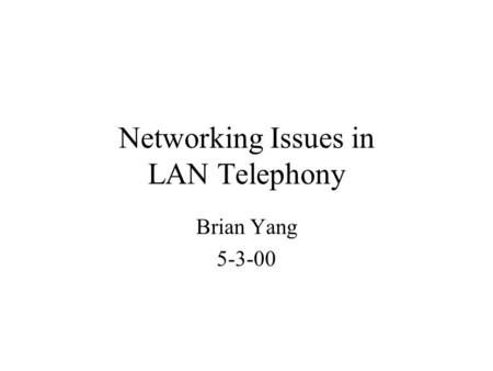 Networking Issues in LAN Telephony Brian Yang 5-3-00.