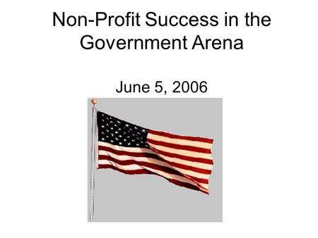 Non-Profit Success in the Government Arena June 5, 2006.
