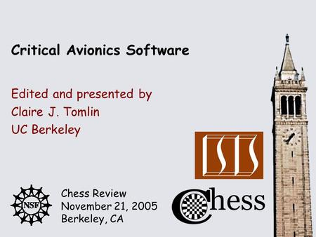 Chess Review November 21, 2005 Berkeley, CA Edited and presented by Critical Avionics Software Claire J. Tomlin UC Berkeley.