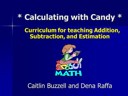 * Calculating with Candy * Curriculum for teaching Addition, Subtraction, and Estimation Curriculum for teaching Addition, Subtraction, and Estimation.