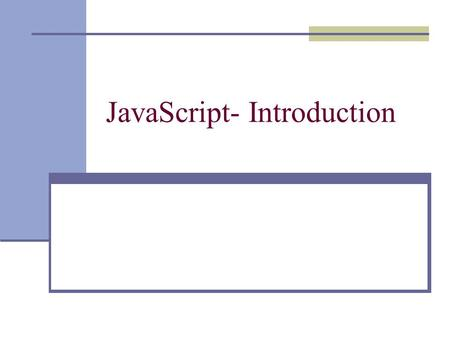 JavaScript- Introduction. What it is and what it does? What it is? It is NOT Java It is NOT Server-side programming Users can see code It is a client-side.