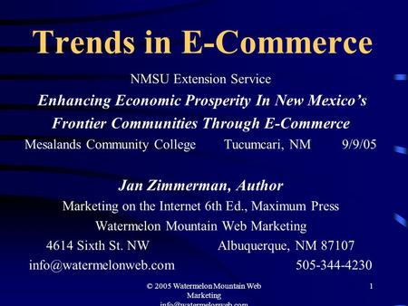 © 2005 Watermelon Mountain Web Marketing 1 Trends in E-Commerce NMSU Extension Service Enhancing Economic Prosperity In New Mexico's.