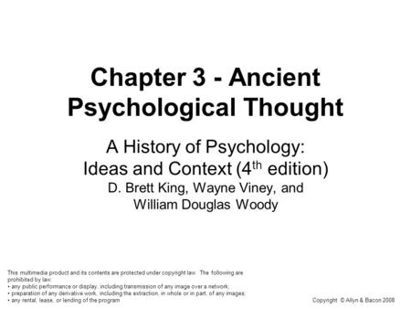 Copyright © Allyn & Bacon 2008 Chapter 3 - Ancient Psychological Thought A History of Psychology: Ideas and Context (4 th edition) D. Brett King, Wayne.