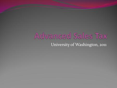 University of Washington, 2011. Basic sales/use tax refresher Quiz Is the UW exempt from all WA sales/use tax? What is the first question to ask when.