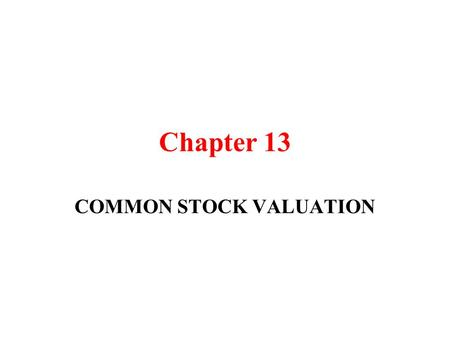 Chapter 13 COMMON STOCK VALUATION. Fundamental Analysis analysts (or investors) try to determine the intrinsic value of a stock If: intrinsic value <