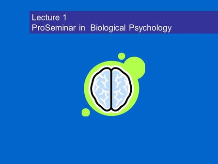 Lecture 1 ProSeminar in Biological Psychology. 10% theory Natural Selection Clinical Neurology fMRI, PET, EEG Absolutely no evidence to support 10% theory.