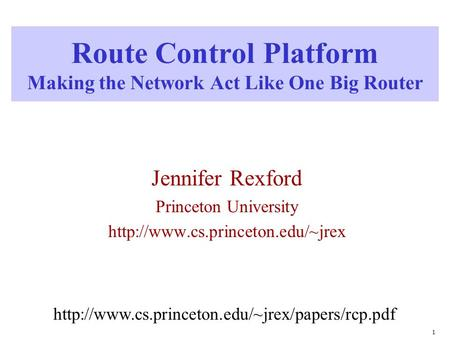 1 Route Control Platform Making the Network Act Like One Big Router Jennifer Rexford Princeton University