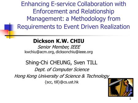 1 Enhancing E-service Collaboration with Enforcement and Relationship Management: a Methodology from Requirements to Event Driven Realization Dickson K.W.