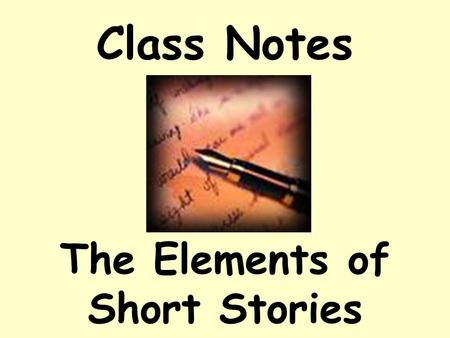 "Class Notes The Elements of Short Stories. Setting  Setting  Place  Time  Weather conditions  Social conditions  Mood or atmosphere Setting in ""Changes"""