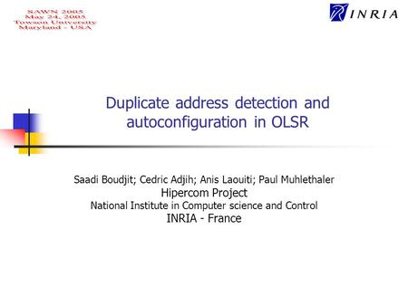 Duplicate address detection and autoconfiguration in OLSR Saadi Boudjit; Cedric Adjih; Anis Laouiti; Paul Muhlethaler Hipercom Project National Institute.