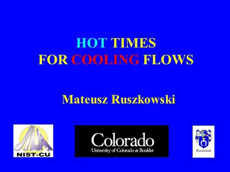 HOT TIMES FOR COOLING FLOWS Mateusz Ruszkowski. Cooling flow cluster Non-cooling flow cluster gas radiates X-rays & loses pressure support against gravity.