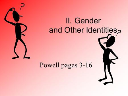 II. Gender and Other Identities Powell pages 3-16.