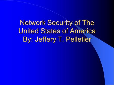 Network Security of The United States of America By: Jeffery T. Pelletier.