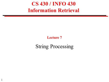 1 CS 430 / INFO 430 Information Retrieval Lecture 7 String Processing.