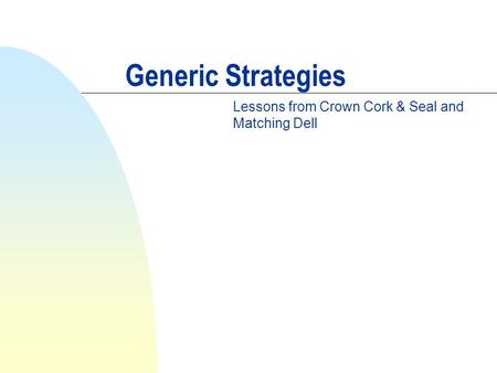 Generic Strategies Lessons from Crown Cork & Seal and Matching Dell.