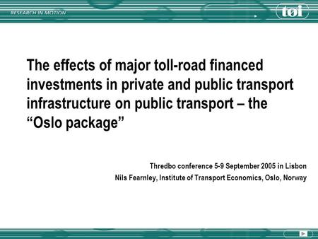 "The effects of major toll-road financed investments in private and public transport infrastructure on public transport – the ""Oslo package"" Thredbo conference."