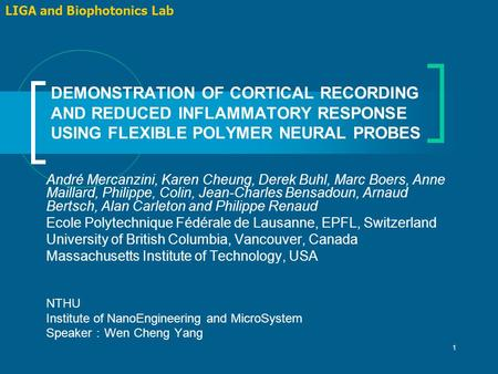 1 DEMONSTRATION OF CORTICAL RECORDING AND REDUCED INFLAMMATORY RESPONSE USING FLEXIBLE POLYMER NEURAL PROBES LIGA and Biophotonics Lab André Mercanzini,