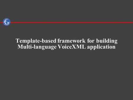 Template-based framework for building Multi-language VoiceXML application.
