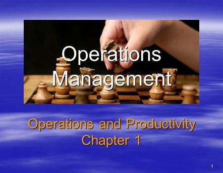 1 Operations Management Operations and Productivity Chapter 1.