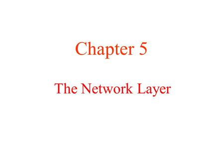 Chapter 5 The Network Layer.