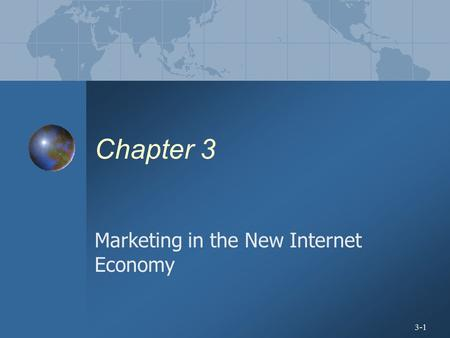 3-1 Chapter 3 Marketing in the New Internet Economy.