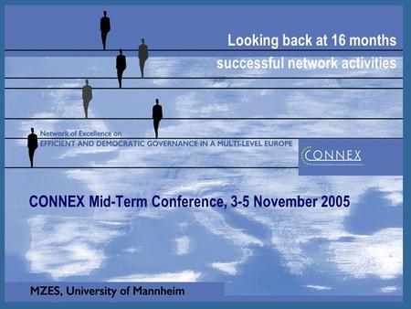 1 Looking back at 16 months successful network activities CONNEX Mid-Term Conference, 3-5 November 2005.