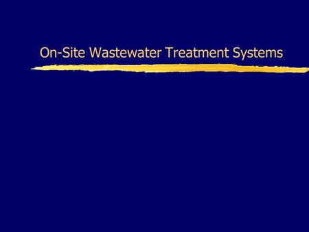 On-Site Wastewater Treatment Systems. What are Decentralized Wastewater Systems? A.K.A.... Septic Systems, Onsite Systems, Individual Systems, Cluster.