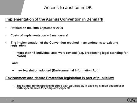 1 27 Sep. 2000 Access to Justice in DK Implementation of the Aarhus Convention in Denmark Ratified on the 29th September 2000 Costs of implementation –