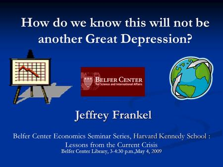 Harvard Kennedy School Belfer Center Economics Seminar Series, Harvard Kennedy School : 2009 Lessons from the <strong>Current</strong> Crisis Belfer Center Library, 3-4:30.