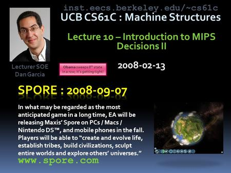 Inst.eecs.berkeley.edu/~cs61c UCB CS61C : Machine Structures Lecture 10 – Introduction to MIPS Decisions II 2008-02-13 In what may be regarded as the most.