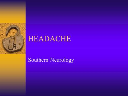 HEADACHE Southern Neurology. MIGRAINE  Migraine is derived from the word 'hemicrania' or 'half-a-head'  Episodic, lasting 4-72 h, associated with nausea.