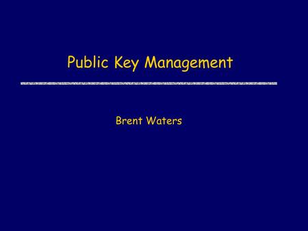 Public Key Management Brent Waters. Page 2 Last Time  Saw multiple one-way function candidates for sigs. OWP (AES) Discrete Log Trapdoor Permutation.