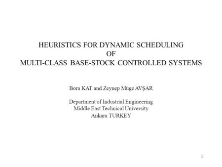 1 HEURISTICS FOR DYNAMIC SCHEDULING OF MULTI-CLASS BASE-STOCK CONTROLLED SYSTEMS Bora KAT and Zeynep Müge AVŞAR Department of Industrial Engineering Middle.
